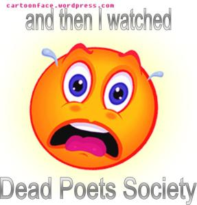 And then I watched Dead Poets Society