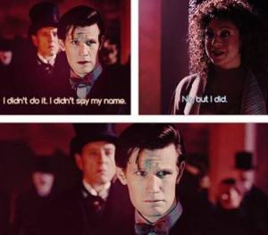 I didn't do it, I didn't say my name - No, but I did - River-Doctor